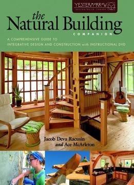 Download The Natural Building Companion: A Comprehensive Guide To Integrative Design & Construction