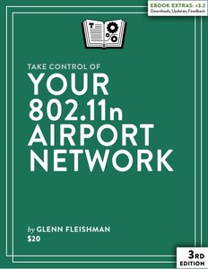 Download Take Control of Your 802.11n AirPort Network, 3rd Edition