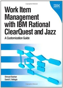 Download ebook Work Item Management With Ibm Rational Clearquest & Jazz: A Customization Guide