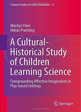 Download A Cultural-historical Study Of Children Learning Science(Cultural Studies of Science Education)