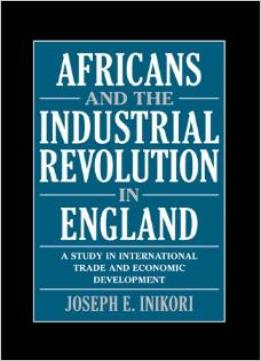 Download ebook Africans & The Industrial Revolution In England