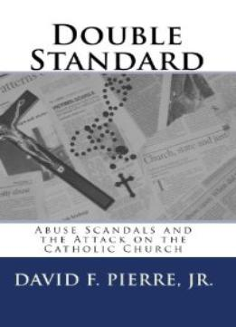 Download ebook Double Standard: Abuse Scandals & The Attack On The Catholic Church