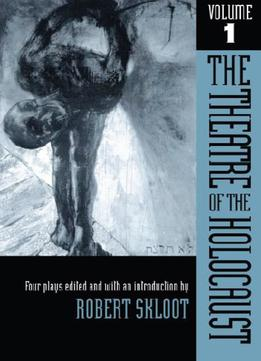 Download The Theatre Of The Holocaust: Four Plays, Volume 1