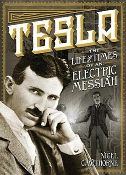 Download ebook Tesla: The Life & Times Of An Electric Messiah