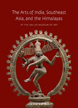 Download The Arts Of India, Southeast Asia, & The Himalayas At The Dallas Museum Of Art