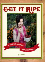 Get It Ripe: A Fresh Take On Vegan Cooking And Living