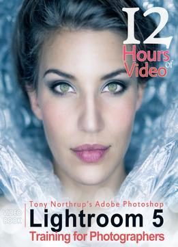 Download Tony Northrup's Adobe Photoshop Lightroom 5 Video Book: Training for Photographers