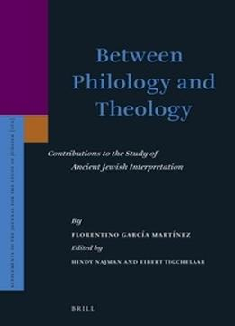 Download ebook Between Philology & Theology: Contributions To The Study Of Ancient Jewish Interpretation