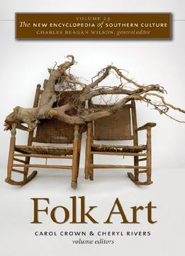 Download The New Encyclopedia Of Southern Culture: Volume 23: Folk Art