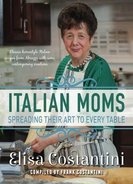 Download ebook Italian Moms – Spreading Their Art To Every Table