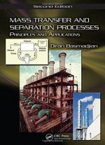 Mass Transfer And Separation Processes: Principles And Applications, Second Edition