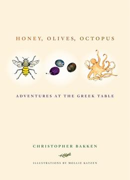 Download Honey, Olives, Octopus: Adventures At The Greek Table