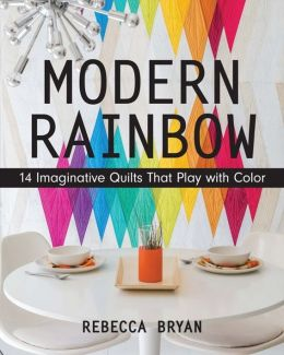 Download ebook Modern Rainbow: 14 Imaginative Quilts That Play with Color