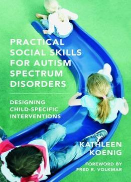 Download ebook Practical Social Skills For Autism Spectrum Disorders: Designing Child-specific Interventions
