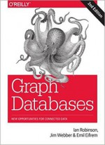Graph Databases: New Opportunities For Connected Data, 2nd Edition