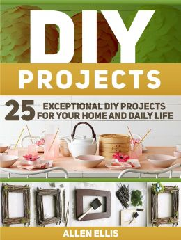 Download ebook DIY Projects: 25 Exceptional DIY Projects For Your Home & Daily Life