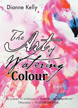 Download ebook The Art Of Watering Colour
