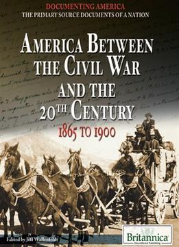 Download America Between The Civil War & The 20th Century: 1865 To 1900