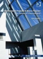 Architectural Projects Of Marco Frascari: The Pleasure Of A Demonstration