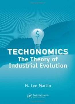 Download Techonomics: The Theory Of Industrial Evolution