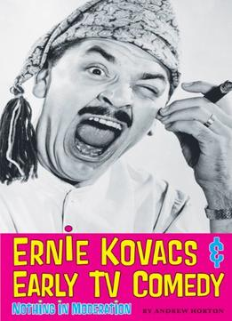 Download ebook Ernie Kovacs & Early TV Comedy: Nothing in Moderation