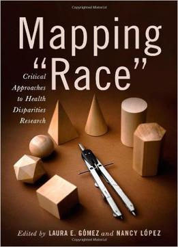Download Mapping Race: Critical Approaches To Health Disparities Research