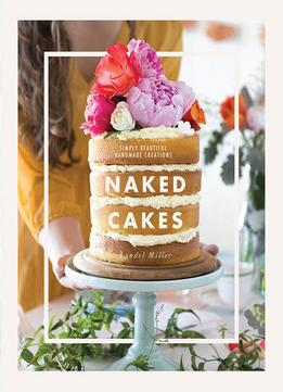 Download ebook Naked Cakes: Simply Beautiful Handmade Creations