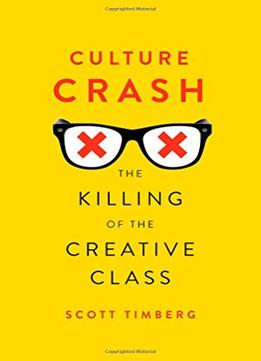 Download Culture Crash: The Killing Of The Creative Class