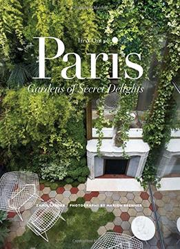 Download ebook In & Out Of Paris: Gardens Of Secret Delights