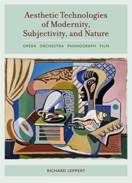 Download Aesthetic Technologies of Modernity, Subjectivity, & Nature