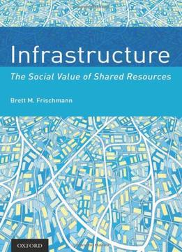Download ebook Infrastructure: The Social Value Of Shared Resources
