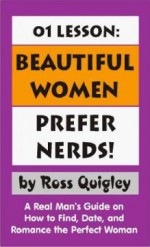 01 Lesson: Beautiful Women Prefer Nerds! A Real Man's Guide on How to Find, Date, and Romance the Perfect Woman