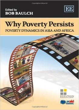 Download ebook Why Poverty Persists: Poverty Dynamics In Asia & Africa