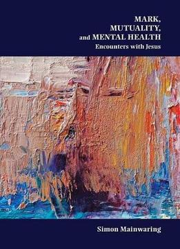 Download ebook Mark, Mutuality, & Mental Health: Encounters With Jesus