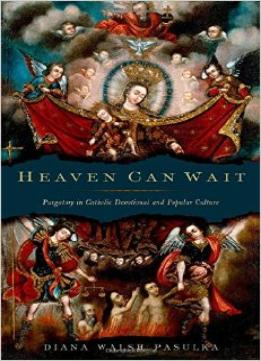 Download ebook Heaven Can Wait: Purgatory In Catholic Devotional & Popular Culture