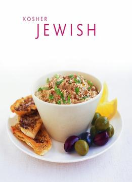 Download ebook Kosher & Traditional Jewish Cooking: Authentic Recipes From A Classics Culinary Heritage