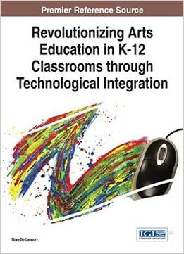 Download Revolutionizing Arts Education In K-12 Classrooms Through Technological Integration