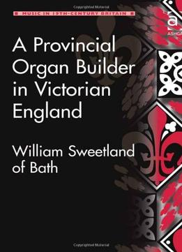 Download ebook A Provincial Organ Builder In Victorian England
