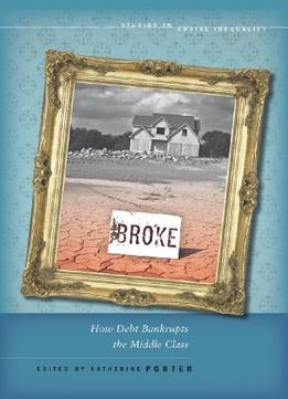 Download ebook Broke: How Debt Bankrupts The Middle Class
