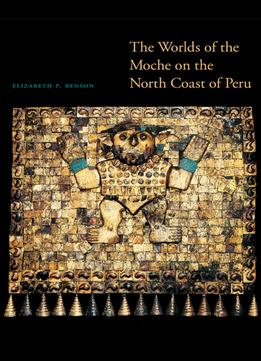 Download The Worlds Of The Moche On The North Coast Of Peru