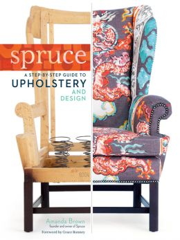 Download ebook Spruce: A Step-by-Step Guide to Upholstery & Design