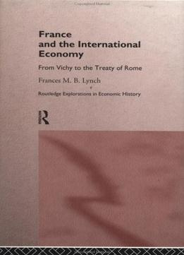 Download ebook France & The International Economy: From Vichy To The Treaty Of Rome