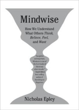 Download ebook Mindwise: How We Understand What Others Think, Believe, Feel, & Want