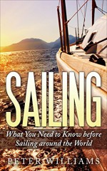 Sailing: What You Need To Know Before Sailing Around The World
