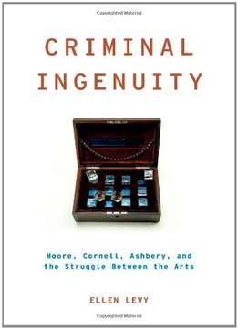 Download Criminal Ingenuity: Moore, Cornell, Ashbery, & the Struggle Between the Arts