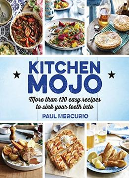 Download ebook Kitchen Mojo: 120 + easy recipes to sink your teeth into