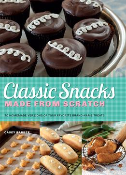 Download ebook Classic Snacks Made From Scratch