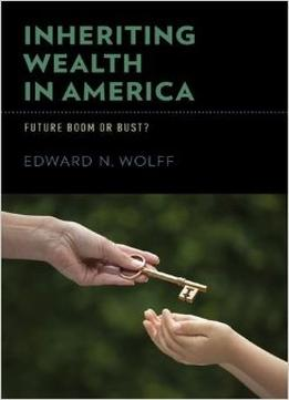 Download ebook Inheriting Wealth In America: Future Boom Or Bust?