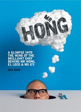 Download ebook Mr Hong : A Glimpse into the Mind of the Brilliant Chef Behind Mr Wong, El Loco & Ms G's