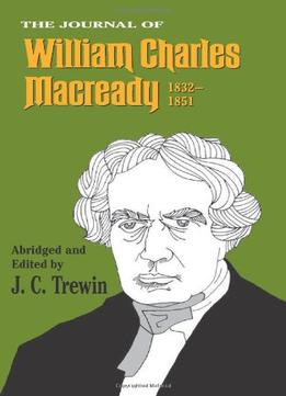 Download ebook The Journal Of William Charles Macready, 1832-1851